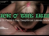 SUCK O' THE IRISH - Wild St Paddy's Day Hard Deepthroat Leaves Marks! 4K